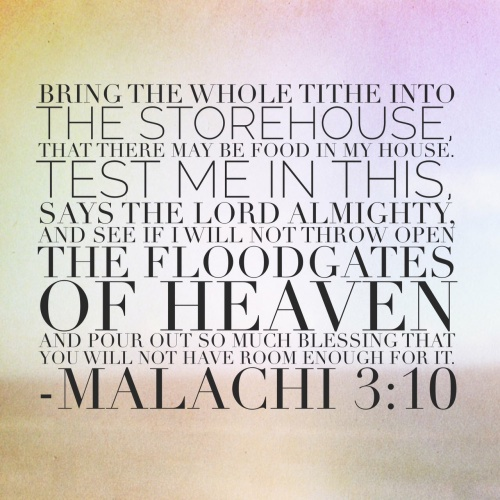 Malachi 3:10 Bring the whole tithe into the storehouse that there may be food in my house