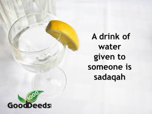 A drink of water given to someone is sadaqah